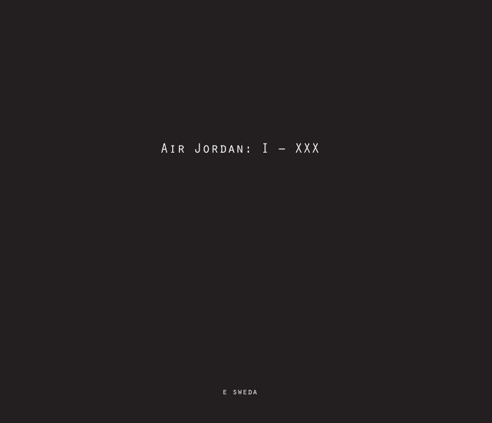 View Air Jordan: 1 - 30 by e. sweda