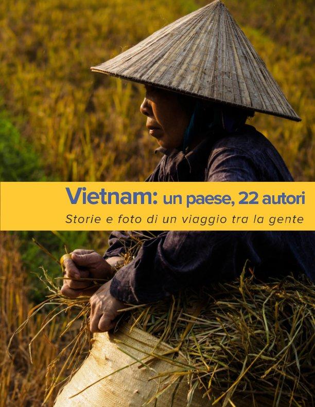 Visualizza Vietnam: un paese, 22 autori.  Storie e foto di un viaggio tra la gente di Autori Vari