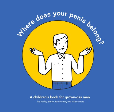 View Where does your penis belong? by A. Simon, I. Murray, A. Gore