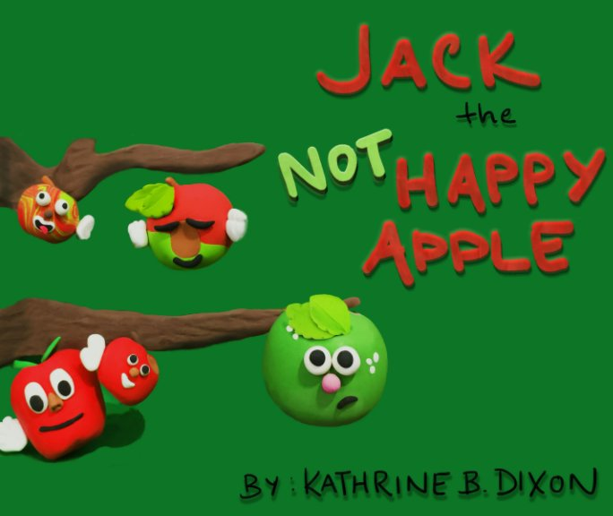 View Jack the Not Happy Apple by Kathrine B. Dixon