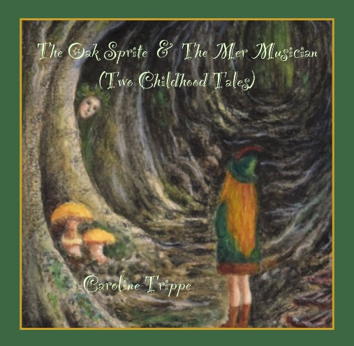 View The Oak Sprite &  The Mer Musician by Caroline Trippe