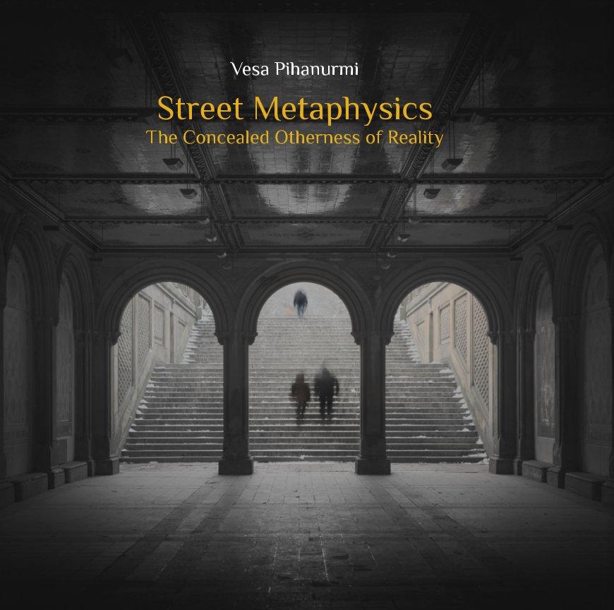 View Street Metaphysics by Vesa Pihanurmi