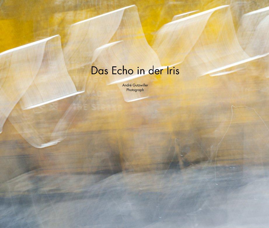 Das Echo in der Iris nach André Gutzwiller anzeigen
