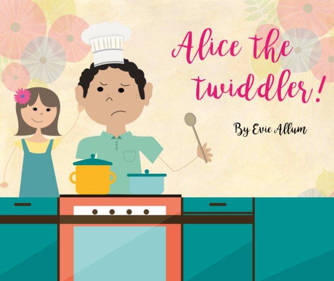 View Alice the Twiddler by Evie Allum
