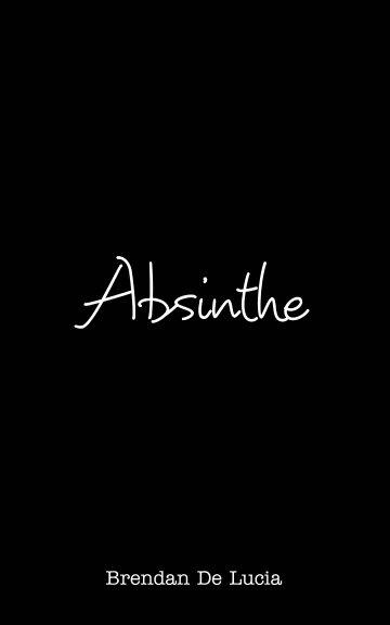 View Absinthe by Brendan De Lucia