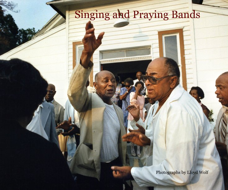 View Singing and Praying Bands by Photographs by Lloyd Wolf