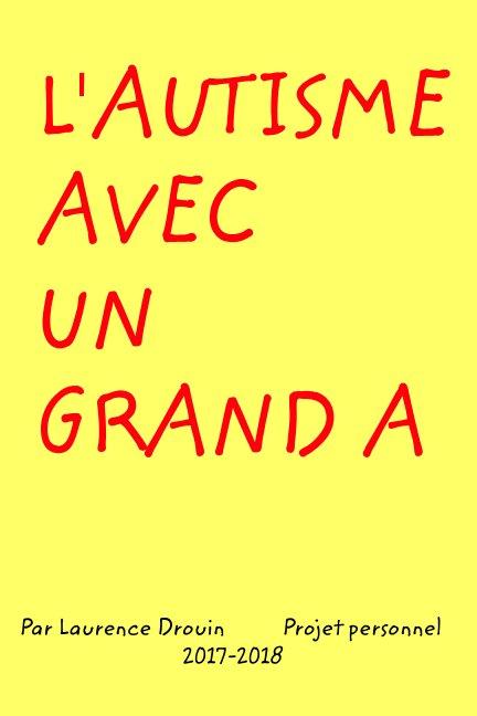 View L'Autisme avec un grand A by Laurence Drouin