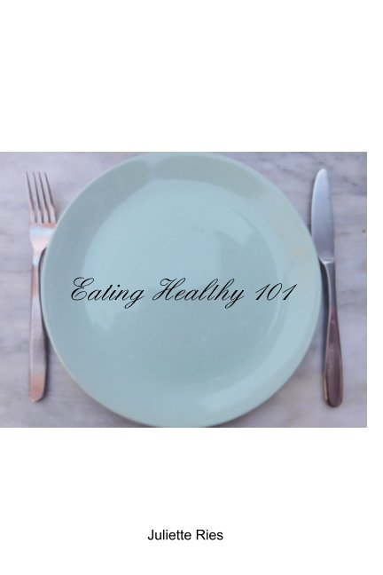 View Eating Healthy 101 by Juliette Ries
