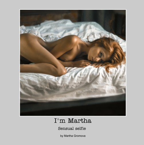 View I'm Martha. by Martha Gromova