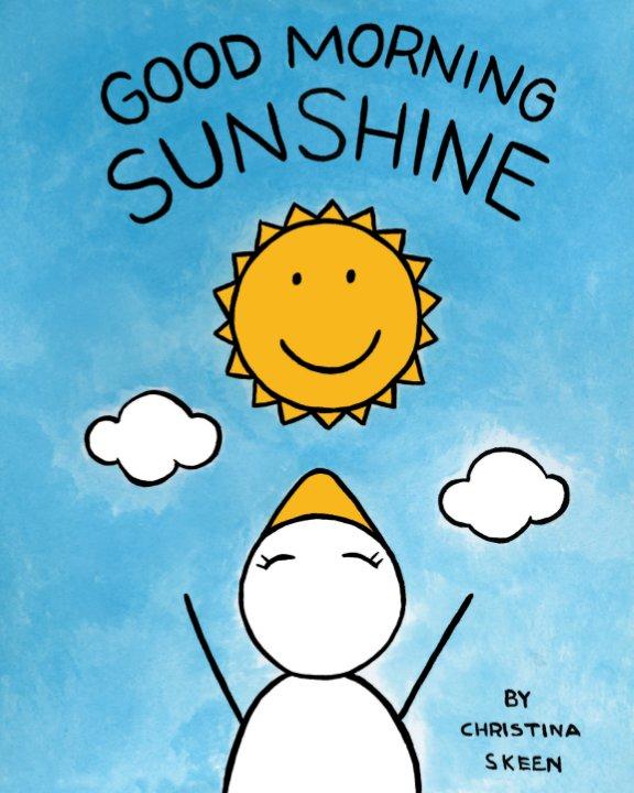 View Good Morning Sunshine by Christina Skeen