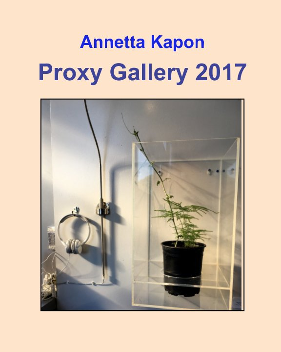 View Proxy Gallery 2017 by Annetta Kapon