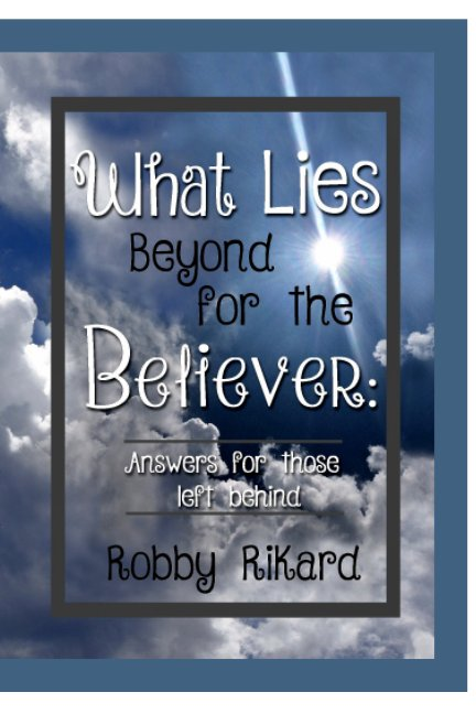 View What Lies Beyond for the Believer by Robby M. Rikard