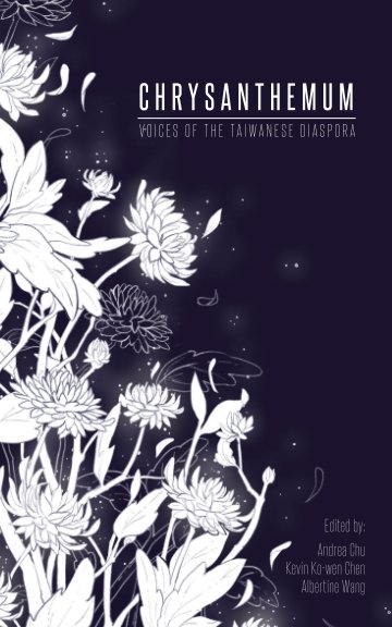 View Chrysanthemum: Voices of the Taiwanese Diaspora by Edited By Chu, Chen, Wang