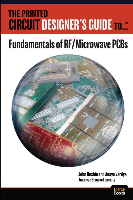 View The Printed Circuit Designer's Guide to... Fundamentals of RF & Microwave PCBs by John Bushie and Anaya Vardya