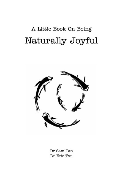 View A Little Book About Being Naturally Joyful by Dr Sam Tan, Dr Eric Tan