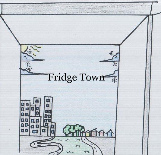 View Fridge Town by jilldalinkus