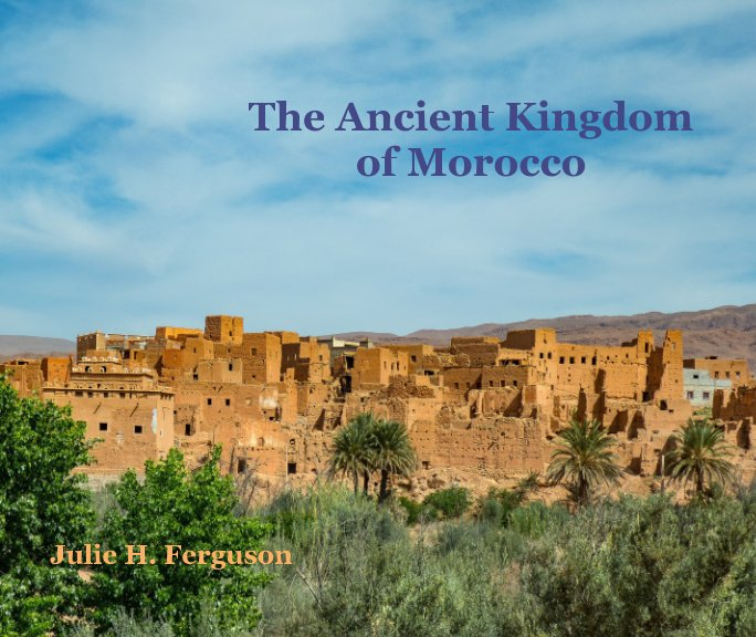 View The Ancient Kingdom of Morocco by Julie H. Ferguson