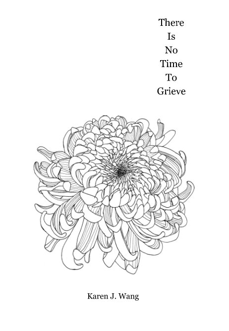 View There Is No Time To Grieve by Karen J. Wang