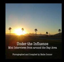 Under the Influence Mini Interviews from around the Bay Area book cover