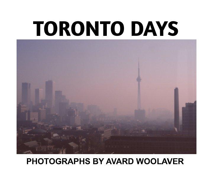 View Toronto Days by Avard Woolaver