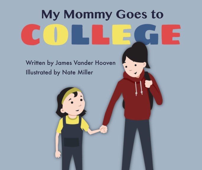 View My Mommy Goes to College by James Vander Hooven
