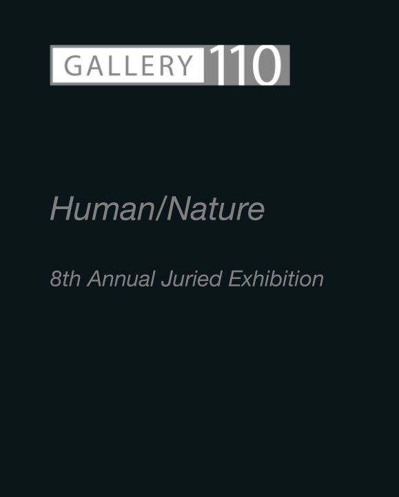View Human/Nature  8th Annual Juried Exhibition by Gallery 110