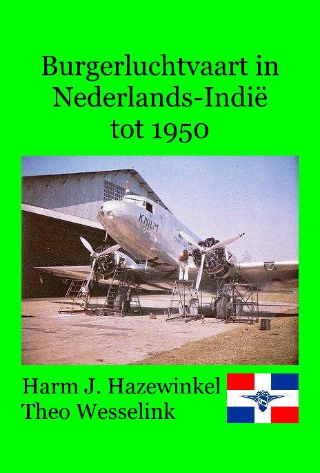 Bekijk Burgerluchtvaart in Nederlands-Indië tot 1950 op Harm Hazewinkel Theo Wesselink