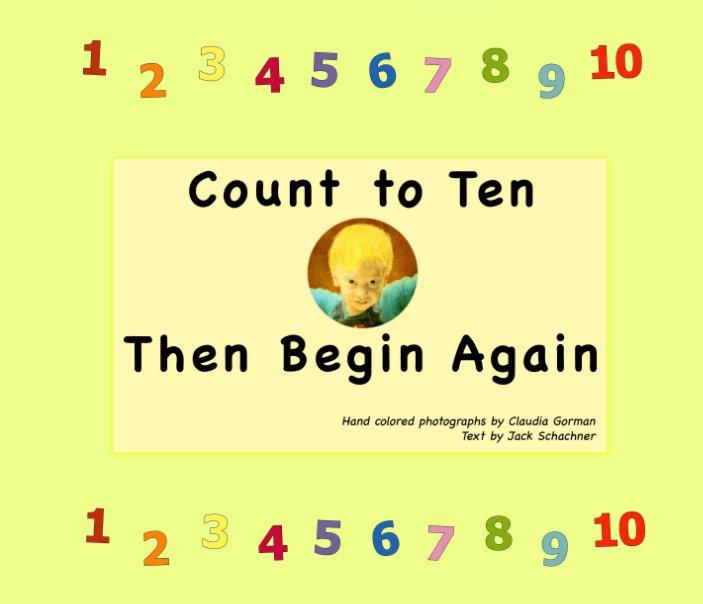 View Count to Ten Then Begin Again by Claudia Gorman