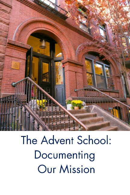 View The Advent School: Documenting Our Mission by The Advent School
