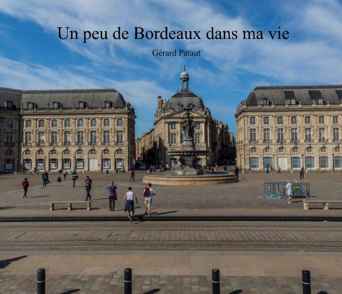Bekijk Un peu de Bordeaux dans ma vie op Gérard Pataut