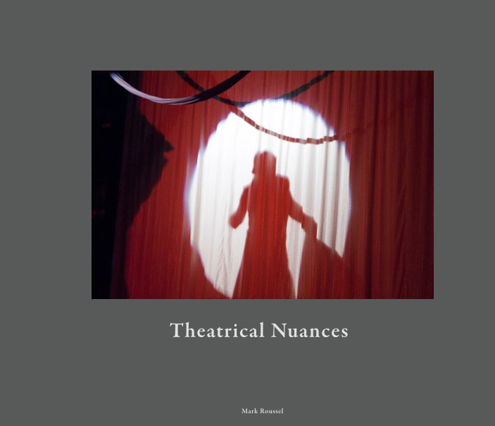 View Theatrical Nuances by Mark Roussel
