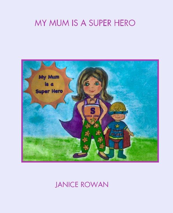 Ver My Mum is a Super Hero por Janice Rowan