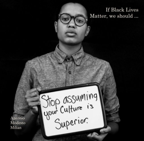 View If Black Lives Matter, we should ... by Antonio Modesto Milian