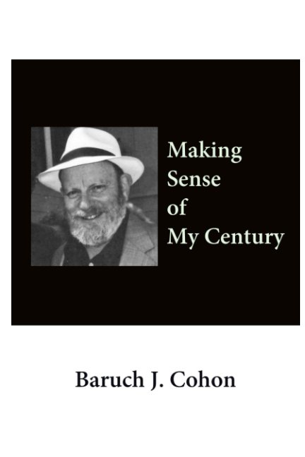 View Making Sense of My Century by Baruch J. Cohon