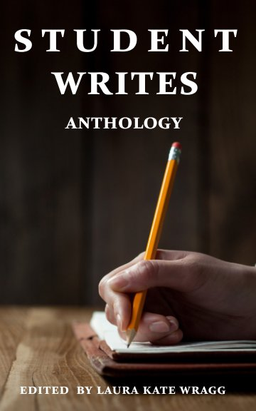 View Student Writes #1 by Laura Kate Wragg
