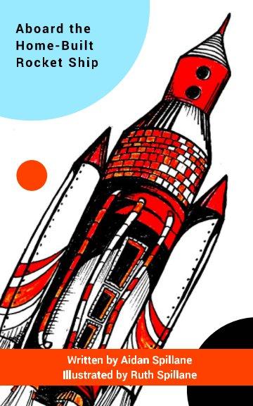View Aboard the Home-Built Rocket Ship by Aidan Spillane, Ruth Spillane