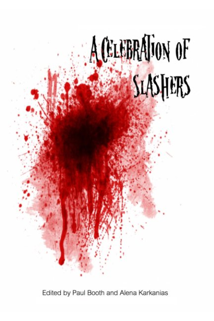 View A Celebration of Slashers by Paul Booth, Alena Karkanias