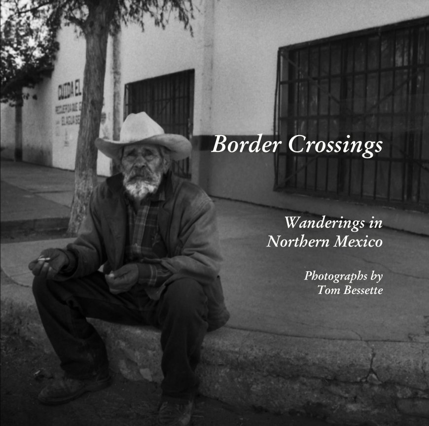 View Border Crossings      Photographs by Tom Bessette by Tom Bessette