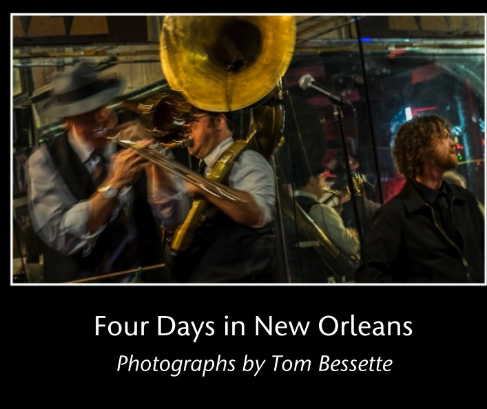View Four Days in New Orleans by Photographs by Tom Bessette