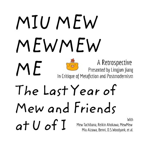 View ~MIU MEW MEWMEW ME~ The Last Year of Mew and Friends at U of I by Lingjun Jiang, Mew Tachibana