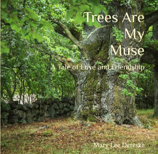 View Trees Are My Muse by Mary Lee Dereske