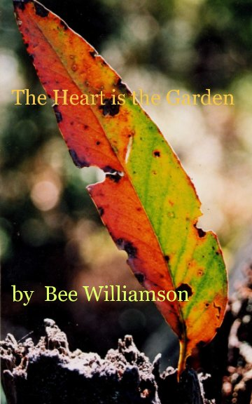 View The Heart is the Garden by Bee Williamson
