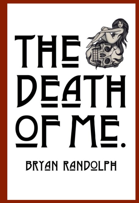 View The Death of Me. by Bryan Randolph