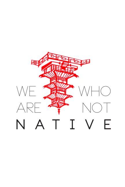 Ver We Who Are Not Native por Erica Cheung