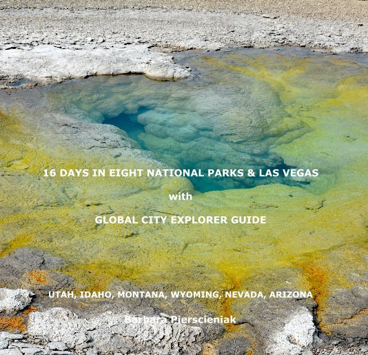 View 16 DAYS IN EIGHT NATIONAL PARKS AND LAS VEGAS with GLOBAL CITY EXPLORER GUIDE by Barbara Pierscieniak