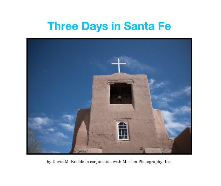 View Three Days in Santa Fe by David M. Knoble