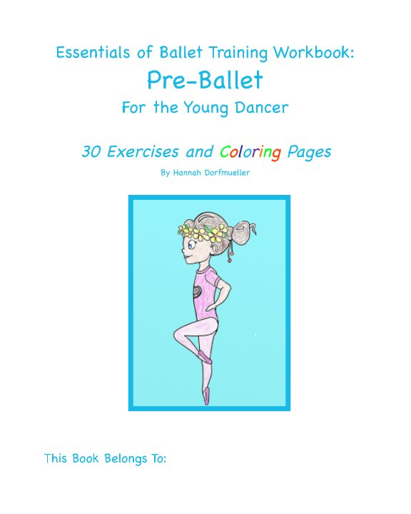 View Essentials of Ballet Training Workbook: Pre-Ballet  For the Young Dancer by Hannah Dorfmueller