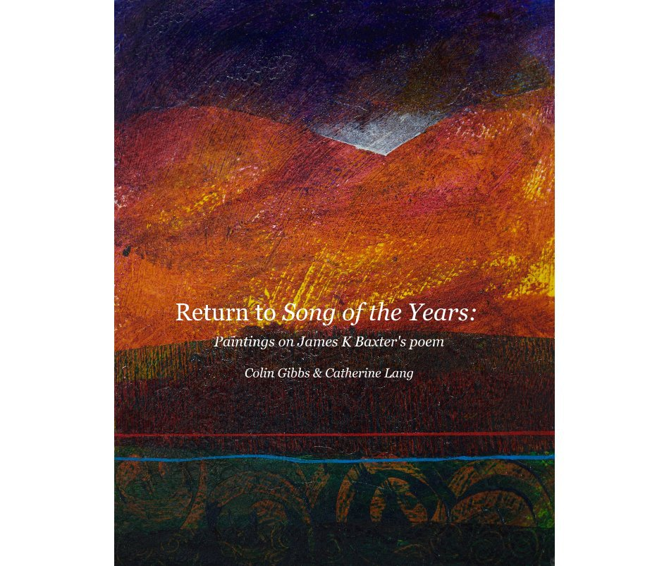 View Return to Song of the Years: Paintings on James K Baxter's poem Colin Gibbs & Catherine Lang by Colin Gibbs & Catherine Lang