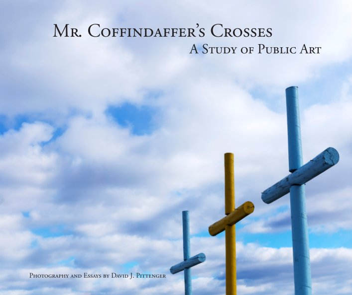 View Mr. Coffindaffer's Crosses: A Study of Public Art by David J. Pittenger