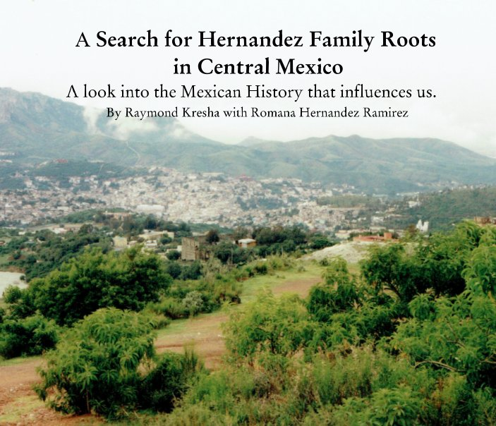 View In Search of Hernandez Family Roots by Raymond Kresha